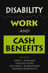 Disability, Work and Cash Benefits by Jerry L. Mashaw, Virginia P. Reno, Richard V. Burkhauser, and Monroe Berkowitz