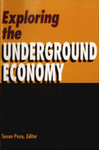 Exploring the Underground Economy: Studies of Illegal and Unreported Activity by Susan Pozo