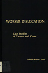 Worker Dislocation: Case Studies of Causes and Cures by Robert F. Cook