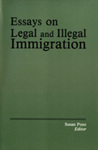Essays on Legal and Illegal Immigration by Susan Pozo