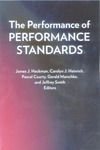 The Performance of Performance Standards by James J. Heckman, Editor; Carolyn J. Heinrich, Editor; Pascal Courty, Editor; Gerald Marschke, Editor; and Jeffrey Smith, Editor