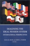 Imagining the Ideal Pension System: International Perspectives by Dana M. Muir, Editor and John A. Turner, Editor