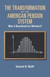 The Transformation of the American Pension System: Was it Beneficial for Workers? by Edward N. Wolff