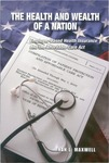 The Health and Wealth of a Nation: Employer-Based Health Insurance and the Affordable Care Act by Nan L. Maxwell
