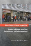 Reconnecting to Work: Policies to Mitigate Long-Term Unemployment and Its Consequences by Lauren D. Appelbaum, Editor