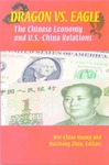 Dragon versus Eagle: The Chinese Economy and U.S.-China Relations by Wei-Chiao Huang, Editor and Huizhong Zhou, Editor