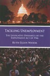 Tackling Unemployment: The Legislative Dynamics of the Employment Act of 1946 by Ruth Ellen Wasem
