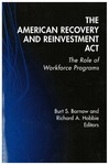 The American Recovery and Reinvestment Act: The Role of Workforce Programs by Burt S. Barnow, Editor and Richard A. Hobbie, Editor
