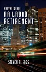Privatizing Railroad Retirement by Steven A. Sass