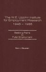 The W.E. Upjohn Institute for Employment Research 1945-1985: Seeking Paths to Fuller Employment by Saul J. Blaustein