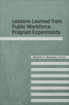 Lessons Learned from Public Workforce Program Experiments by Stephen A. Wandner