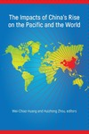 The Impacts of China's Rise on the Pacific and the World by Wei-Chiao Huang and Huizhong Zhou