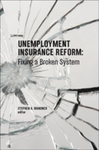 Unemployment Insurance Reform: Fixing a Broken System by Stephen A. Wandner