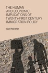 The Human and Economic Implications of Twenty-First Century Immigration Policy by Susan Pozo , Editor
